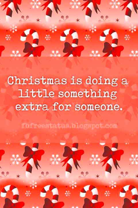Famous Christmas Quotes, Christmas is doing a little something extra for someone.