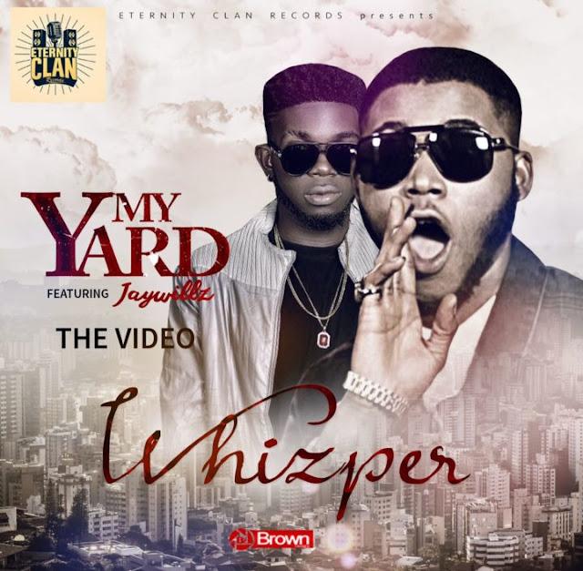 Video: Whizper ft. Jaywillz – My Yard