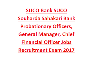 SUCO Bank SUCO Souharda Sahakari Bank Probationary Officers, General Manager, Chief Financial Officer Jobs Recruitment Exam 2017