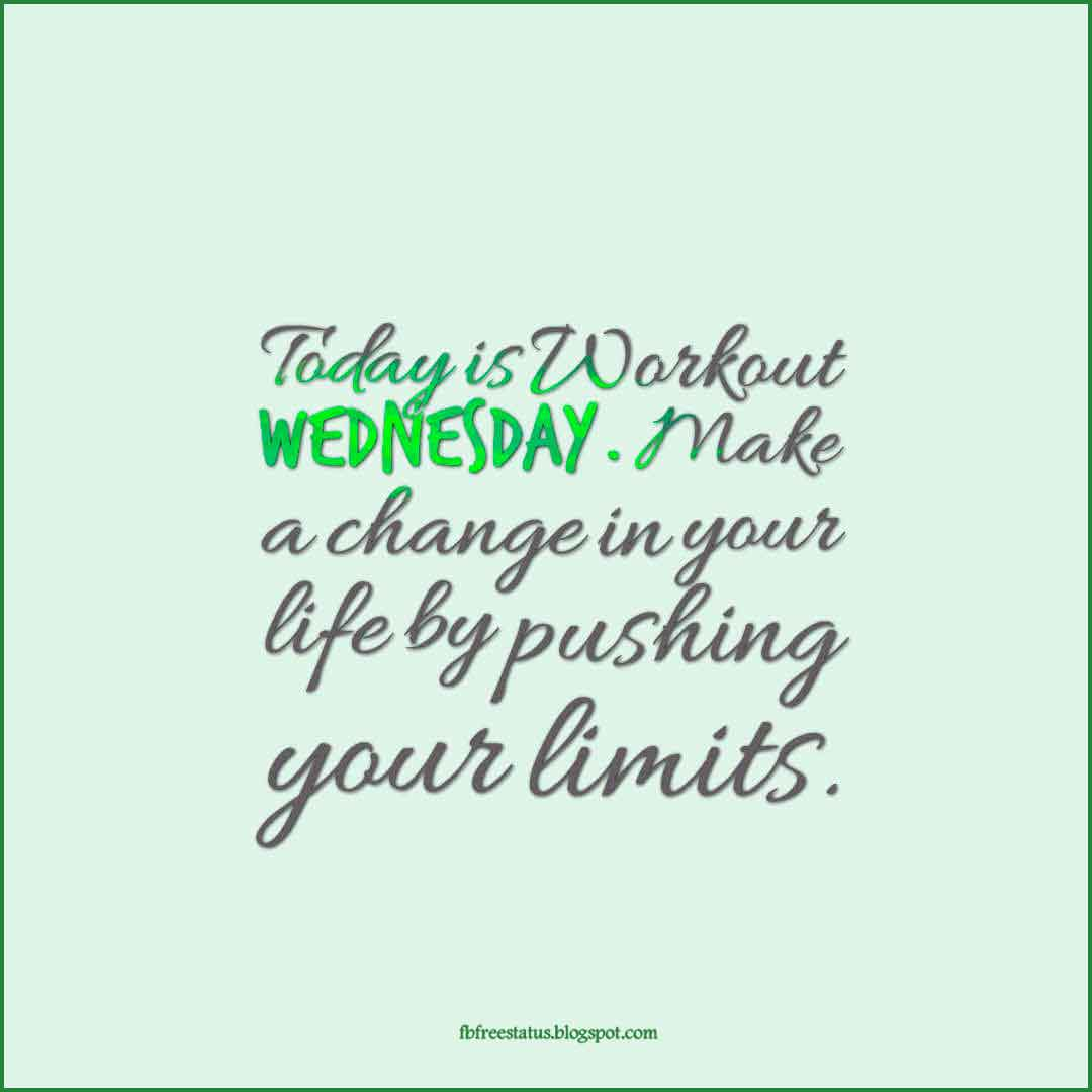 Today is Workout Wednesday. Make a change in your life by pushing your limits.