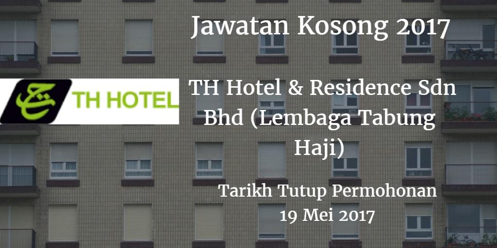Jawatan Kosong TH Hotel & Residence Sdn Bhd (Lembaga Tabung Haji) 19 Mei 2017