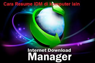 melanjutkan download IDM dikomputer lain