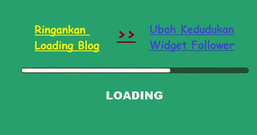 Ringankan loading blog - Ubah kedudukan widget follower - arbaina nurdin