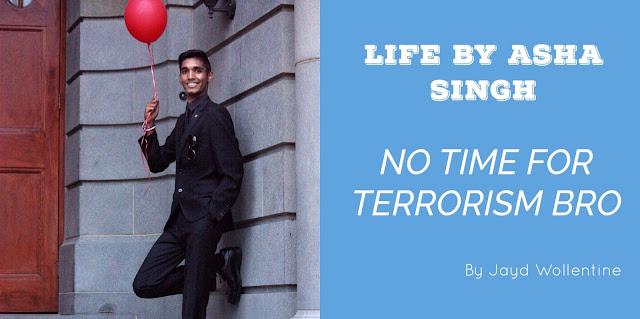 http://www.lifebyashasingh.com/2017/06/got-no-time-for-terrorism-bro.html