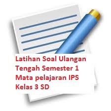 Latihan Soal Ulangan Tengah Semester 1 Mata pelajaran IPS Kelas 3 SD
