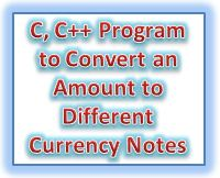 C  C++ Program to convert and display an amount to different currency notes