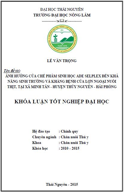 Ảnh hưởng của chế phẩm sinh học ADE Selplex đến khả năng sinh trưởng và kháng bệnh của lợn ngoại nuôi thịt tại xã Minh Tân huyện Thủy Nguyên Hải Phòng - Lê Văn Trọng