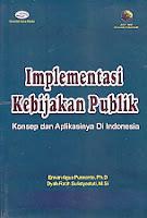 Judul Buku : Implementasi Kebijakan Publik – Konsep dan Aplikasinya Di Indonesia