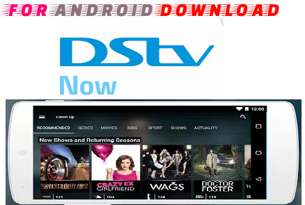 FOR ANDROID DOWNLOAD: Download DStv Now APK-IPTV Android Apk