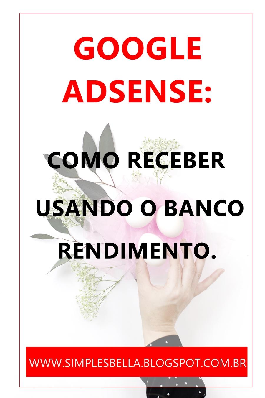 Como receber do Google Adsense pelo Banco Rendimento. Clique e confira!