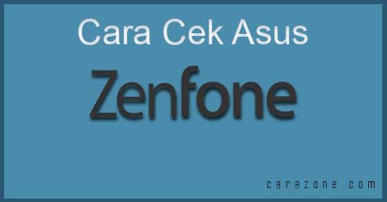 Cara Cek Asus Zenfone 2 4 5 6