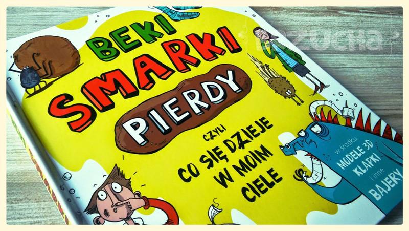 """""""Beki, smarki, pierdy czyli co się dzieje w moim ciele""""."""