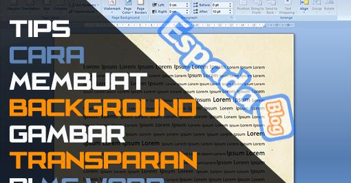 Cara Membuat Background Gambar Tranparan Di Ms Word Espada Blog