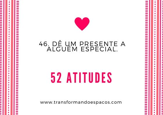 Projeto 52 Atitudes | Atitude 46 - Dê um presente a alguém especial.