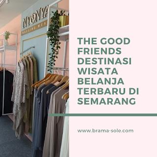 The Good Friends Destinasi Wisata Belanja Terbaru Di Semarang