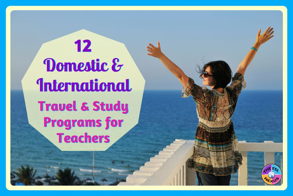 12 domestic and international travel and study programs for educators in 2018 | The ESL Nexus