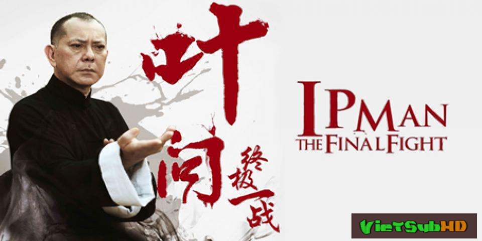 Phim Diệp Vấn: Trận Chiến Cuối Cùng VietSub HD | Ip Man: The Final Fight 2013