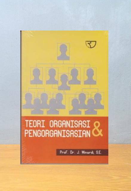TEORI ORGANISASI DAN PENGORGANISASIAN, Prof. Dr. J. WInardi, S.E.