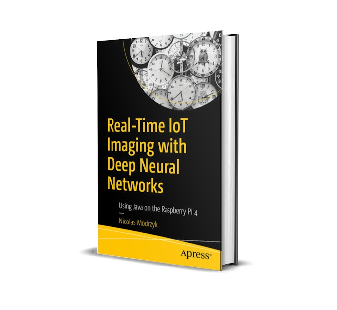 E Book Real-Time IoT Imaging with Deep Neural Networks - Using Java on the Raspberry Pi 4
