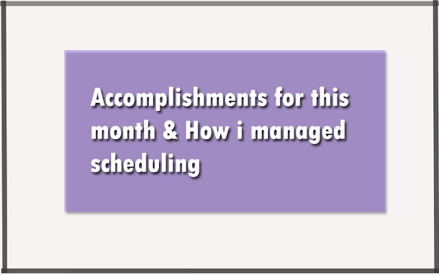 Accomplishments for this month & How i managed scheduling