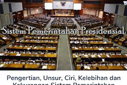 Membahas Materi Pengertian Unsur, Ciri, Kelebihan dan Kekurangan Sistem Pemerintahan Presidensial Lengkap
