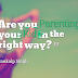 Are you Parenting your Kid in the right way?