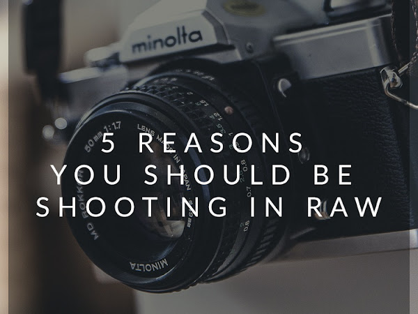 5 Reasons You Should be Shooting in RAW