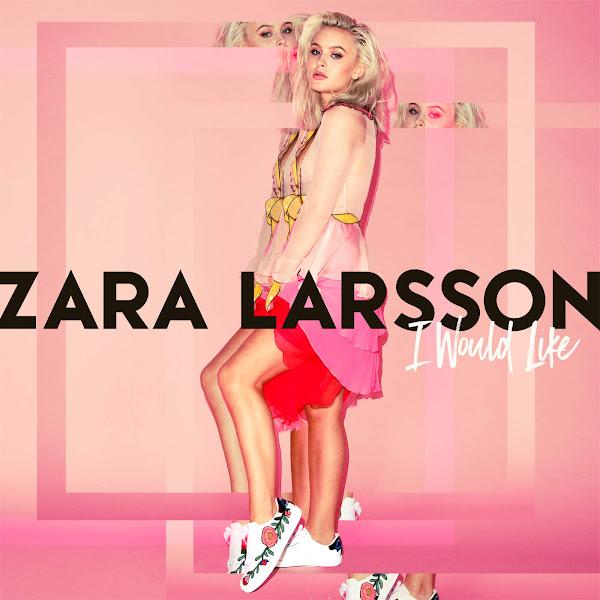Zara Larsson - I Would Like - Single Cover