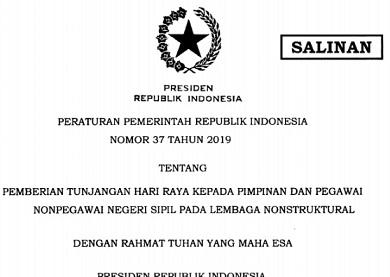 Peraturan Pemerintah / PP Nomor 37 Tahun 2019 Tentang Pemberian Tunjangan Hari Raya Kepada Pimpinan dan Pegawai Nonpegawai Negeri Sipil Pada Lembaga Nonstruktural