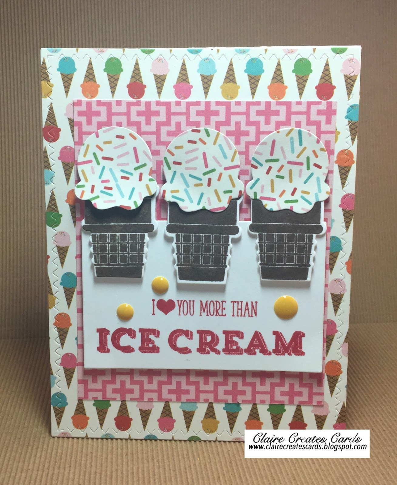 I Love You More Than Ice Cream: Claire Creates Cards: I Love You More Than Ice Cream