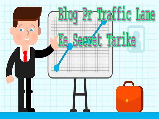 Blog Pr Traffic Lane Ke Secret Tarike-ब्लॉग पर ट्रैफिक बढ़ाने के न्यू तरीके