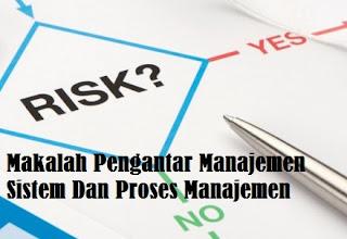 Makalah Pengantar Manajemen, Sistem Dan Proses Manajemen