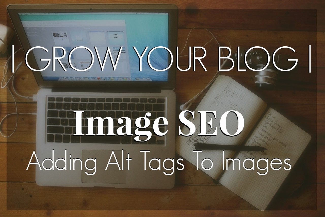 adding alt tags to blog images, blog seo, grow your blog, blogger images