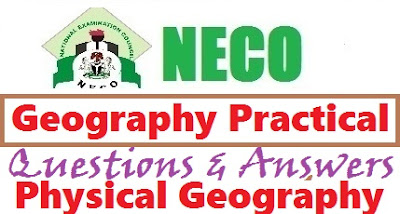 2017 NECO Geography Practical & Physical Questions/Answer Expo