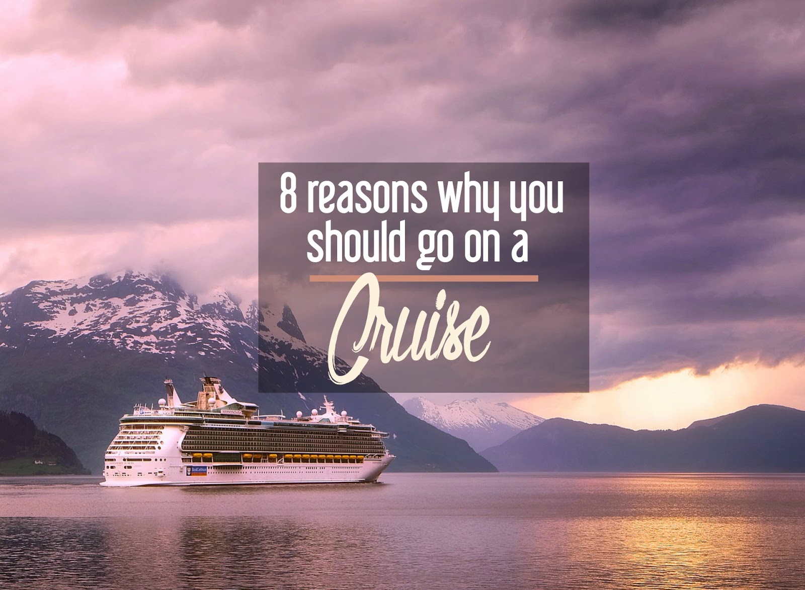 Reasons Why You Should Go On A Cruise Now Cosmos Mariners - Go on a cruise