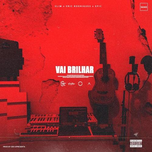 ProdByDex - Vai Brilhar (feat. Eric Rodrigues, Slim Boy & Epic) [HIP HOP/RAP] [DOWNLOAD]