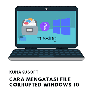 CARA MENGATASI FILE CORRUPTED WINDOWS 10
