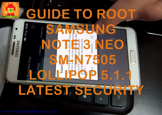 Guide To Root Samsung Galaxy Note 3 Neo SM-N7505 Lollipop 5.1.1 Latest Security CF Auto Root Tested method