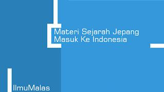 Materi Sejarah Jepang Masuk Ke Indonesia