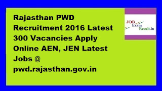 Rajasthan PWD Recruitment 2016 Latest 300 Vacancies Apply Online AEN, JEN Latest Jobs @ pwd.rajasthan.gov.in