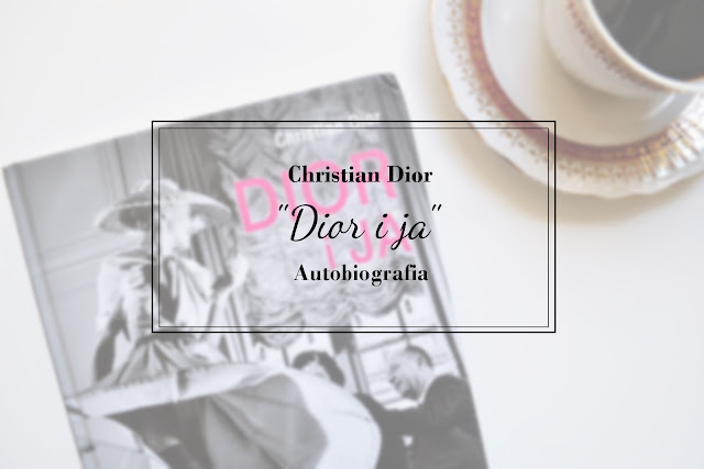 "Christian Dior - ""Dior i ja"" Autobiografia"