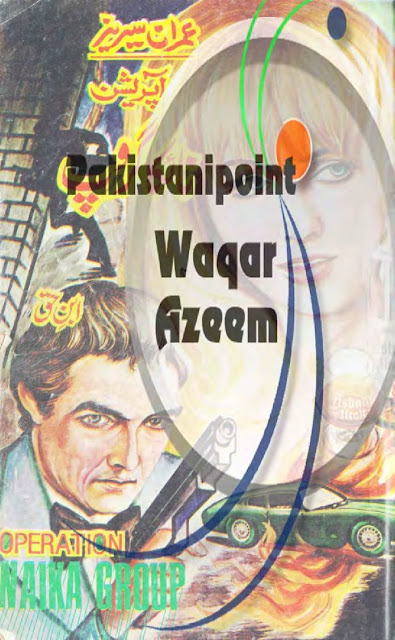 Operation Naika Group Urdu Novel By Ibn e Haq Imran Series Urdu Novel Free Download Read Online PDF