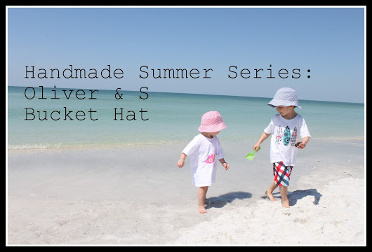 Handmade Summer Series Part Two: Oliver & S Bucket Hat