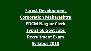 Forest Development Corporation Maharashtra FDCM Nagpur Clerk Typist 66 Govt Jobs Recruitment Exam Syllabus 2018