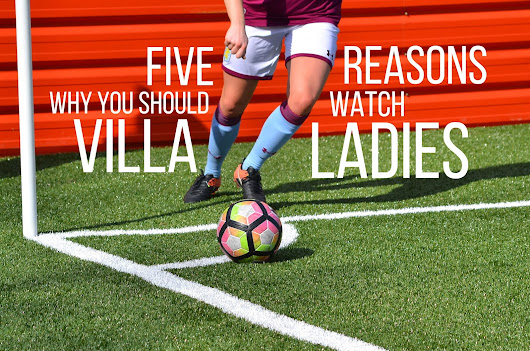 Five Reasons Why You Should Watch Aston Villa Ladies
