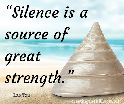 """Silence is a source of great strength."" ~Lao Tzu."