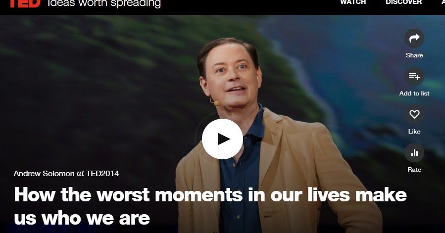 TED Talk: Andrew Solomon - How the worst moments in our lives make us who we are