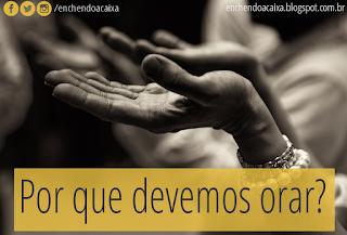 Por que devemos orar?