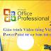 Giáo trình Video học PowerPoint 2010 tiếng Việt từ cơ bản tới nâng cao
