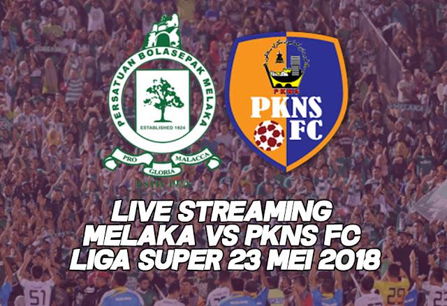 Live Streaming Melaka vs PKNS FC Liga Super 23 Mei 2018